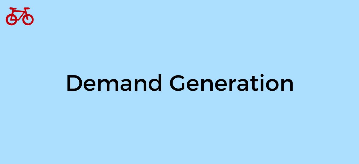 What is Demand Generation Marketing?